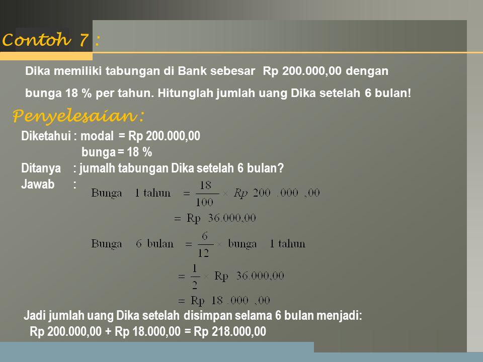 Contoh 7 : Penyelesaian : Diketahui : modal = Rp 200.000,00