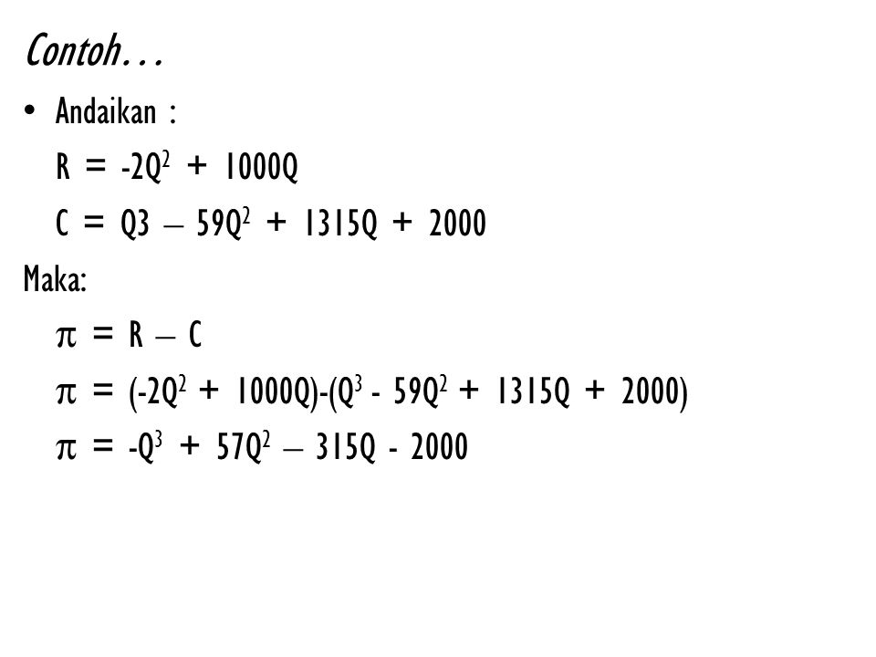 Contoh… Andaikan : R = -2Q2 + 1000Q C = Q3 – 59Q2 + 1315Q + 2000 Maka: