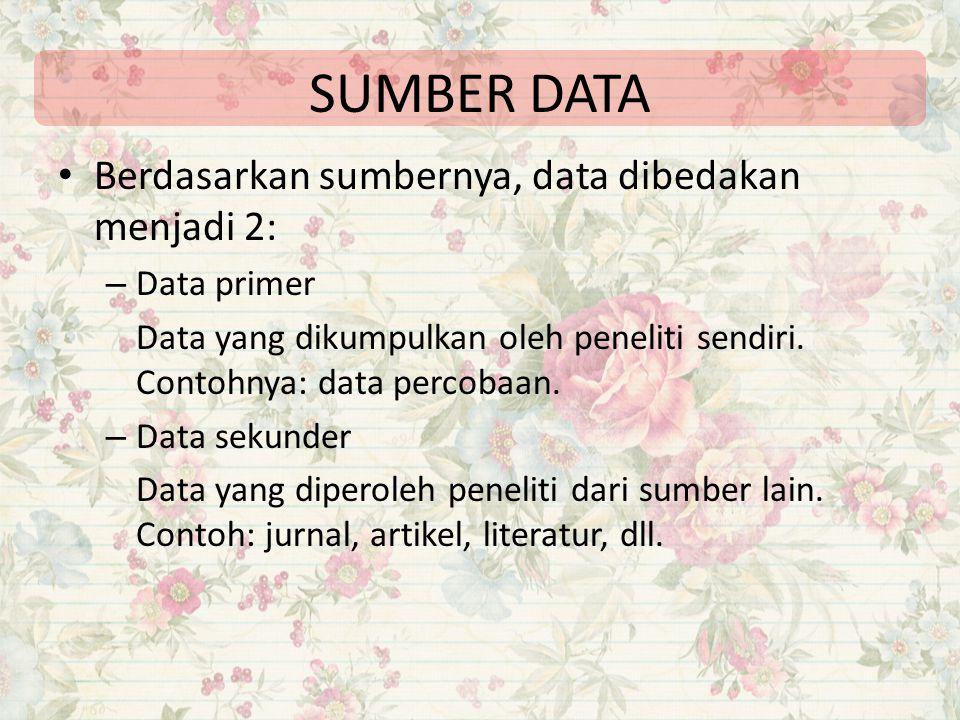 SUMBER DATA Berdasarkan sumbernya, data dibedakan menjadi 2: