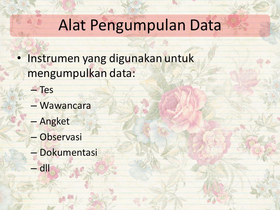 Alat Pengumpulan Data Instrumen yang digunakan untuk mengumpulkan data: Tes. Wawancara. Angket. Observasi.