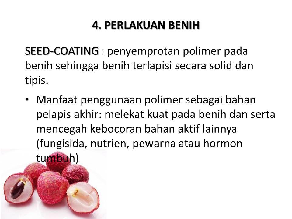 4. PERLAKUAN BENIH SEED-COATING : penyemprotan polimer pada benih sehingga benih terlapisi secara solid dan tipis.