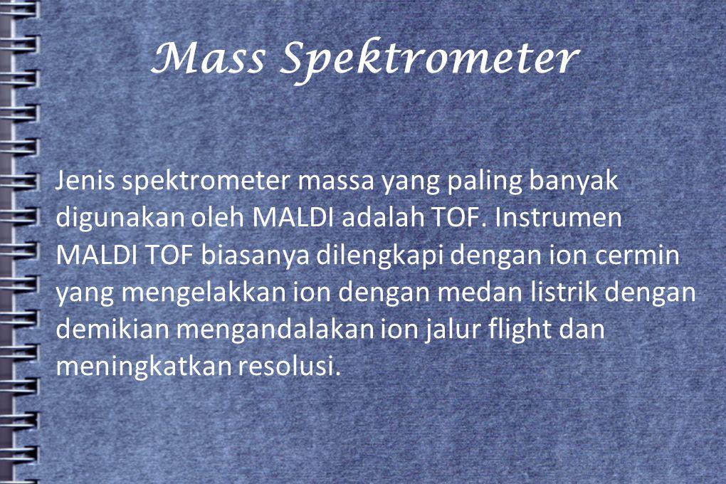 Mass Spektrometer Jenis spektrometer massa yang paling banyak