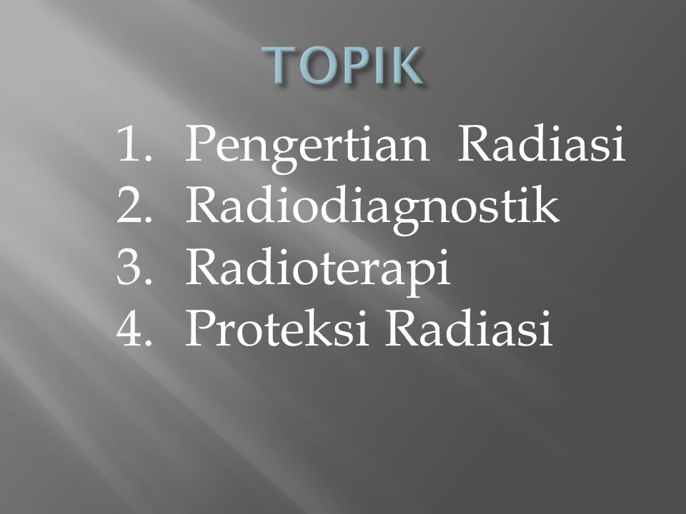 TOPIK Pengertian Radiasi Radiodiagnostik Radioterapi Proteksi Radiasi