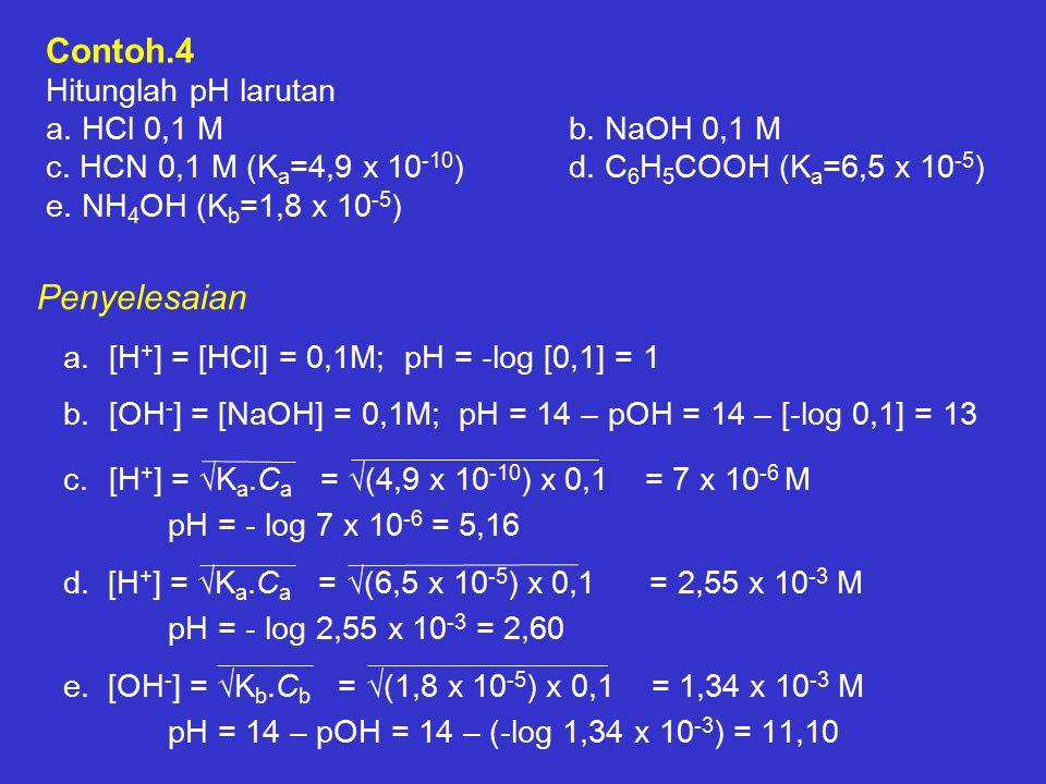 Contoh. 4 Hitunglah pH larutan a. HCl 0,1 M. b. NaOH 0,1 M c