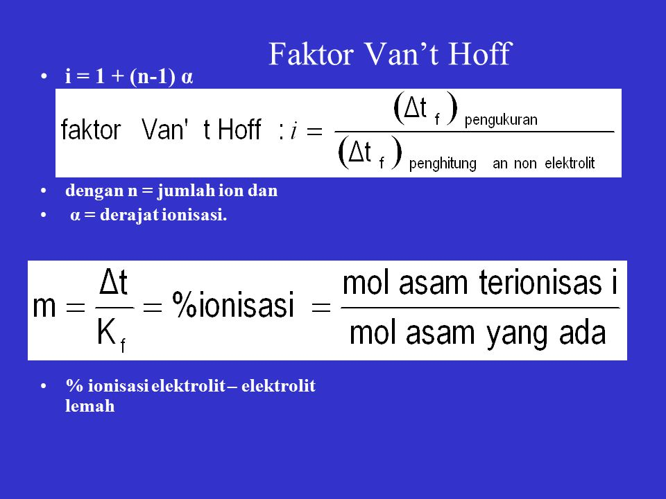 Faktor Van't Hoff i = 1 + (n-1) α dengan n = jumlah ion dan
