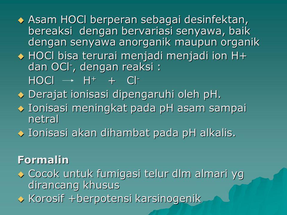 Asam HOCl berperan sebagai desinfektan, bereaksi dengan bervariasi senyawa, baik dengan senyawa anorganik maupun organik