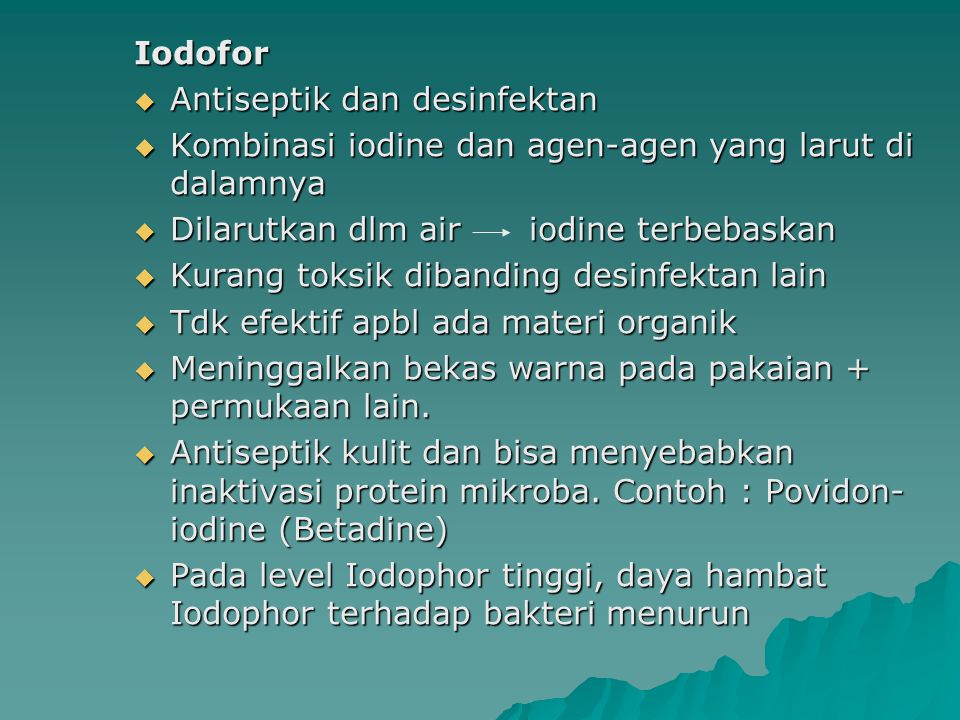 Iodofor Antiseptik dan desinfektan. Kombinasi iodine dan agen-agen yang larut di dalamnya. Dilarutkan dlm air iodine terbebaskan.