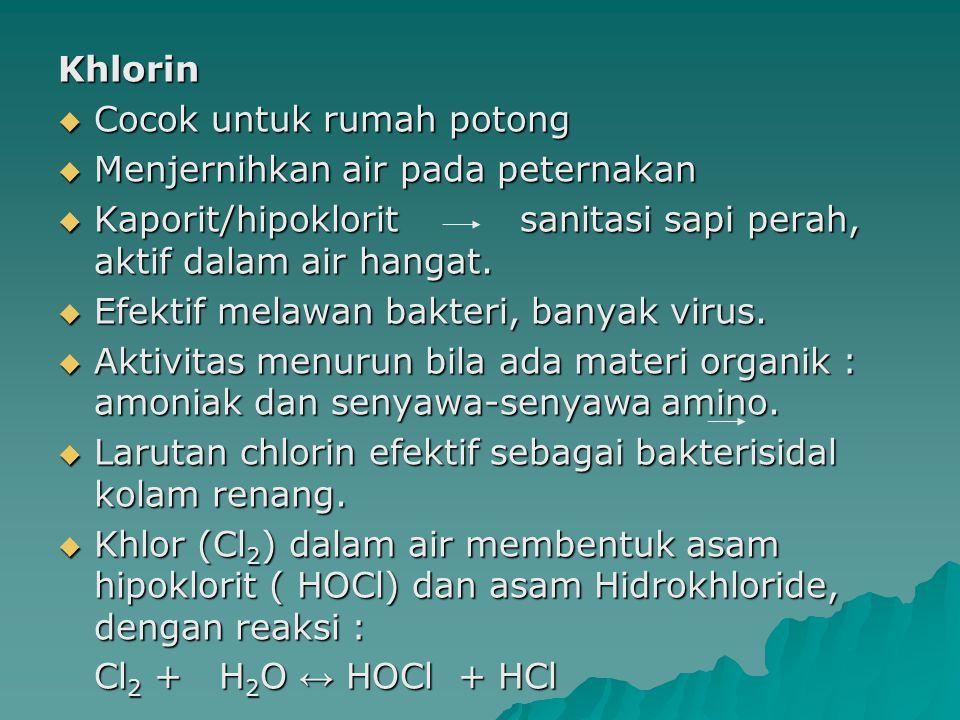 Khlorin Cocok untuk rumah potong. Menjernihkan air pada peternakan. Kaporit/hipoklorit sanitasi sapi perah, aktif dalam air hangat.