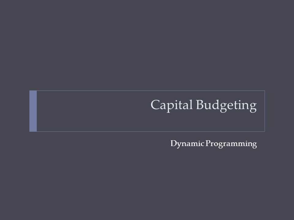 Capital Budgeting Dynamic Programming