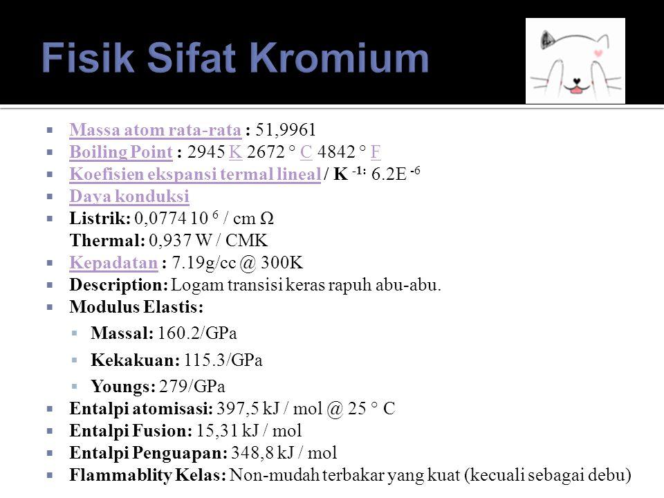 Fisik Sifat Kromium Massa atom rata-rata : 51,9961