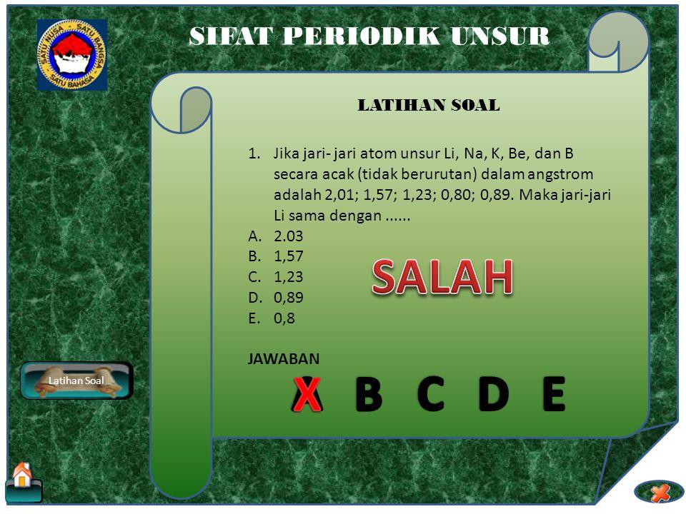 SALAH X A B C D E SIFAT PERIODIK UNSUR LATIHAN SOAL