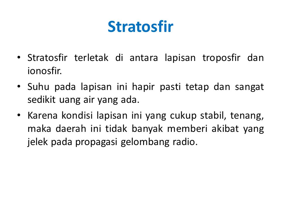 Stratosfir Stratosfir terletak di antara lapisan troposfir dan ionosfir.