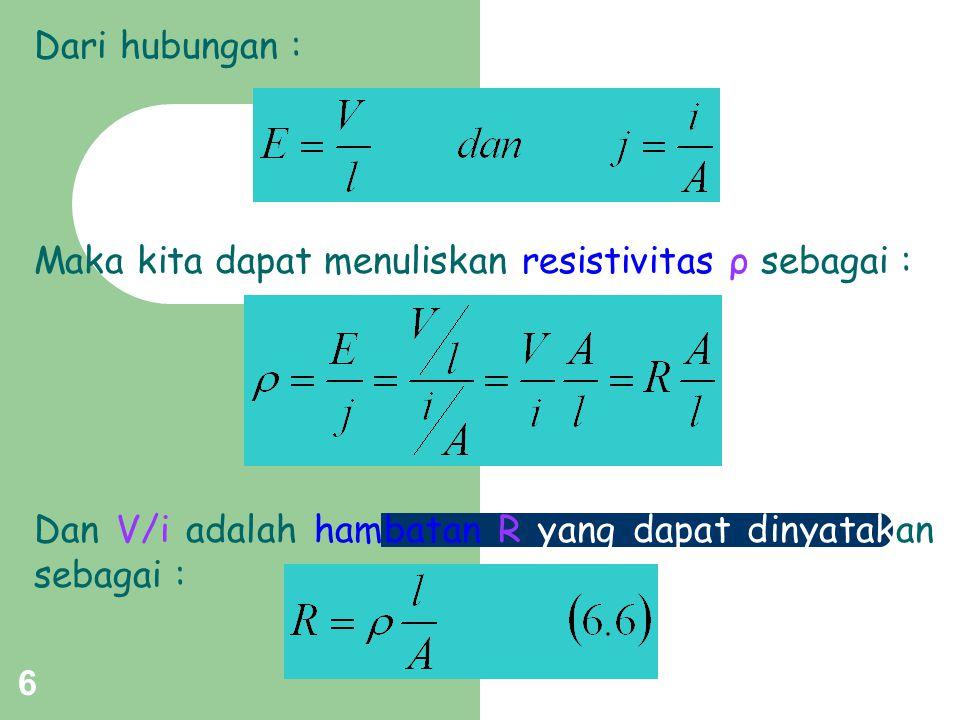 Dari hubungan : Maka kita dapat menuliskan resistivitas ρ sebagai : Dan V/i adalah hambatan R yang dapat dinyatakan sebagai :