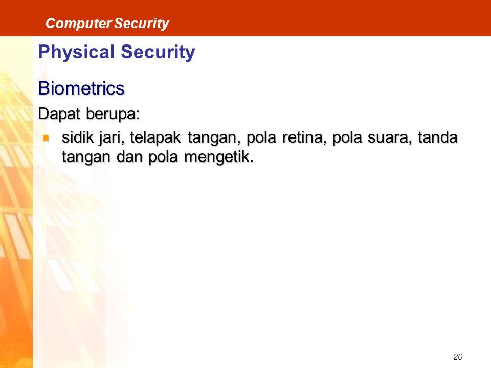Physical Security Biometrics Dapat berupa: