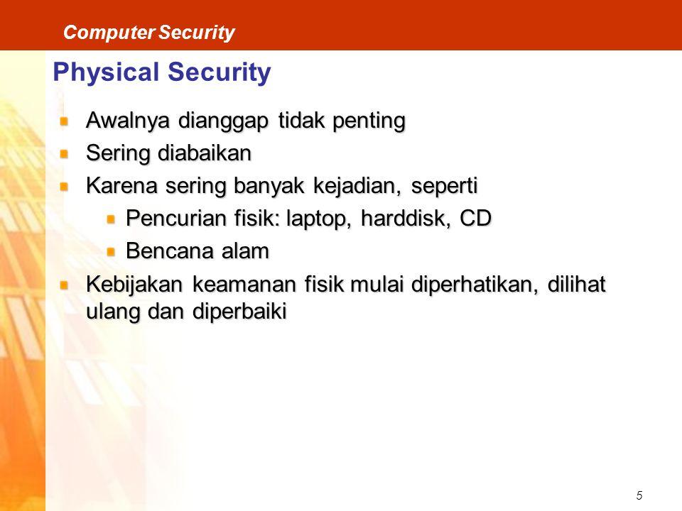 Physical Security Awalnya dianggap tidak penting Sering diabaikan