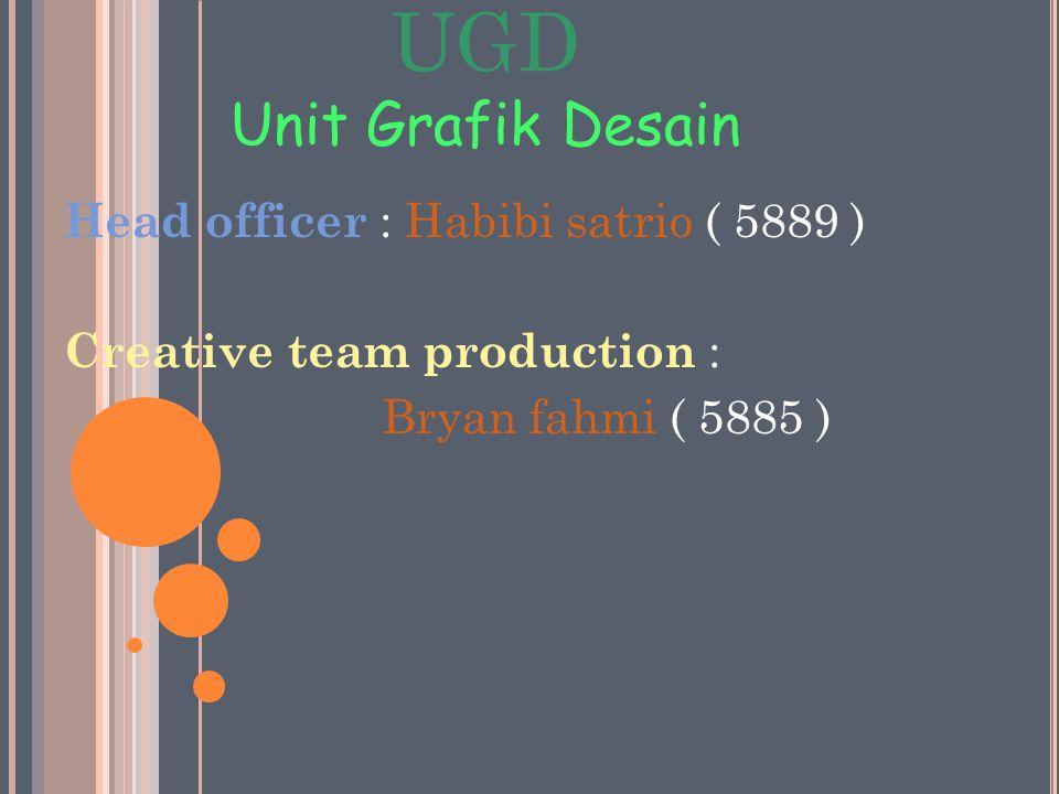 UGD Unit Grafik Desain Head officer : Habibi satrio ( 5889 )