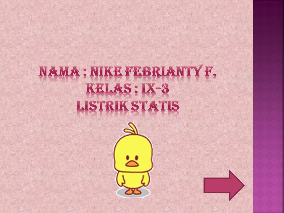 Nama : Nike Febrianty F. Kelas : IX-3 LISTRIK STATIS