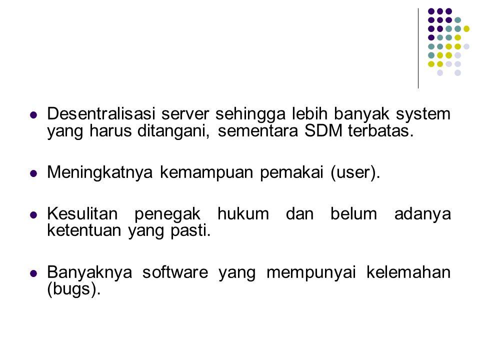 Desentralisasi server sehingga lebih banyak system yang harus ditangani, sementara SDM terbatas.