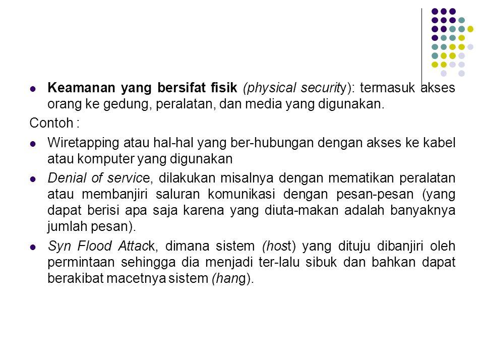 Keamanan yang bersifat fisik (physical security): termasuk akses orang ke gedung, peralatan, dan media yang digunakan.