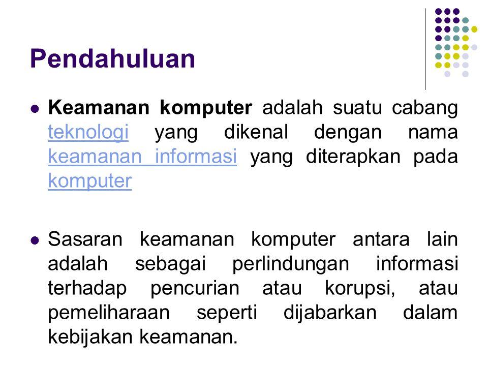 Pendahuluan Keamanan komputer adalah suatu cabang teknologi yang dikenal dengan nama keamanan informasi yang diterapkan pada komputer.