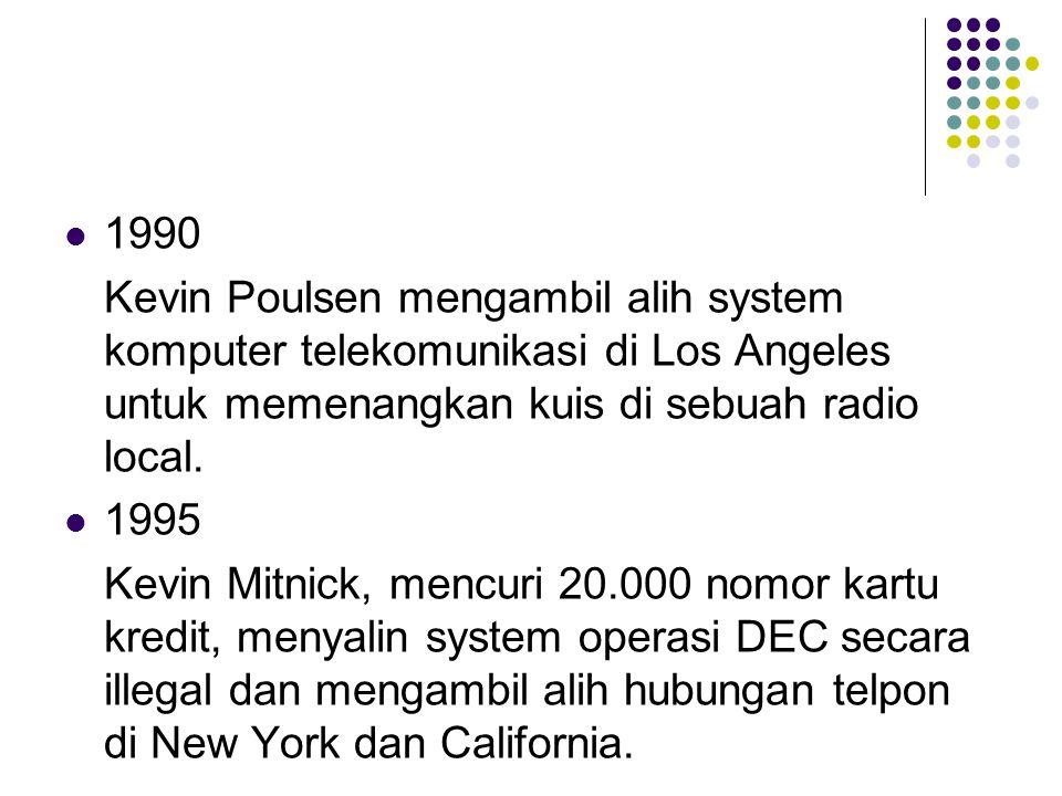 1990 Kevin Poulsen mengambil alih system komputer telekomunikasi di Los Angeles untuk memenangkan kuis di sebuah radio local.
