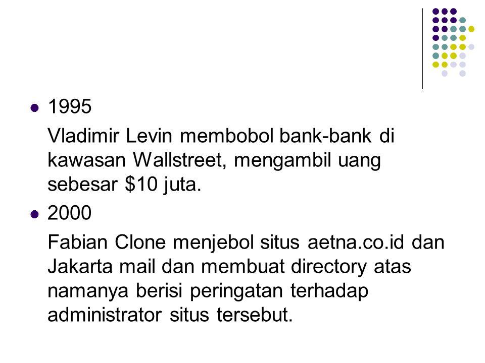 1995 Vladimir Levin membobol bank-bank di kawasan Wallstreet, mengambil uang sebesar $10 juta. 2000.