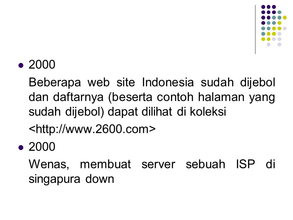 2000 Beberapa web site Indonesia sudah dijebol dan daftarnya (beserta contoh halaman yang sudah dijebol) dapat dilihat di koleksi.