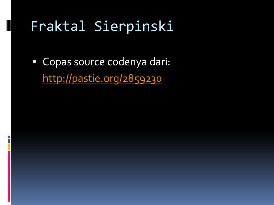 Fraktal Sierpinski Copas source codenya dari: