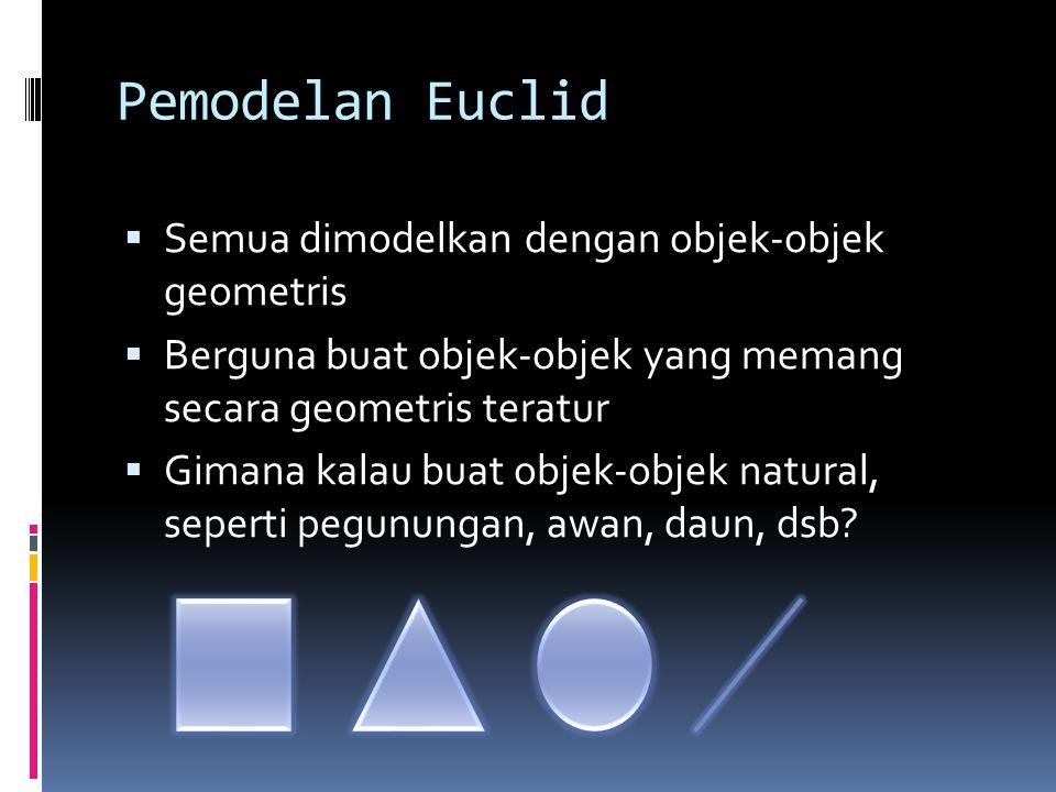 Pemodelan Euclid Semua dimodelkan dengan objek-objek geometris