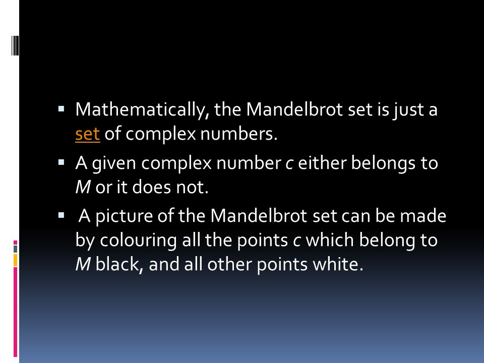Mathematically, the Mandelbrot set is just a set of complex numbers.