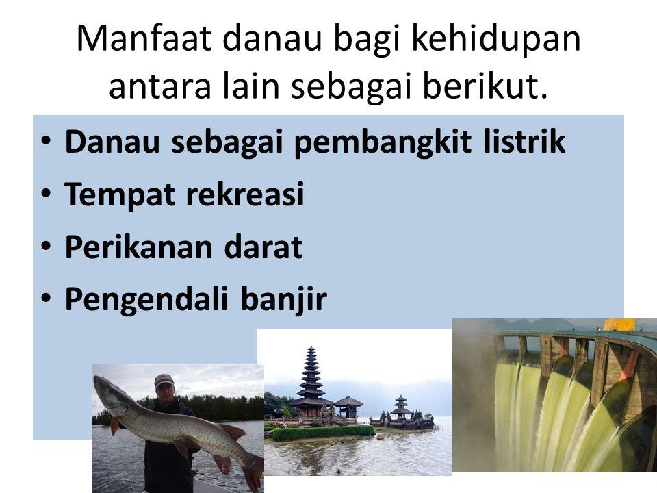 Manfaat danau bagi kehidupan antara lain sebagai berikut.