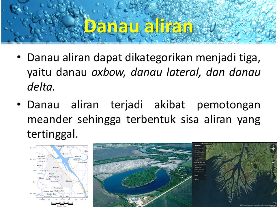 Danau aliran Danau aliran dapat dikategorikan menjadi tiga, yaitu danau oxbow, danau lateral, dan danau delta.