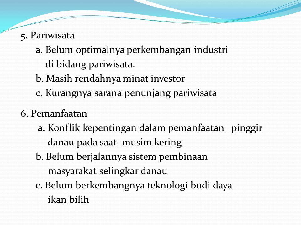 5. Pariwisata a. Belum optimalnya perkembangan industri. di bidang pariwisata. b. Masih rendahnya minat investor.