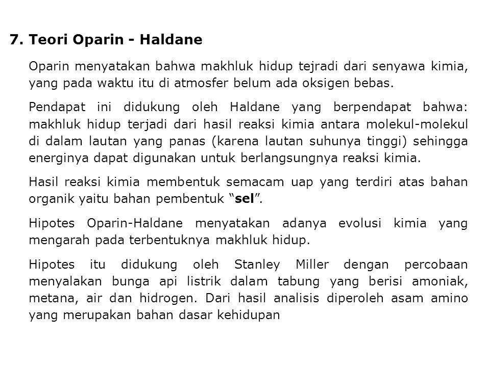 7. Teori Oparin - Haldane Oparin menyatakan bahwa makhluk hidup tejradi dari senyawa kimia, yang pada waktu itu di atmosfer belum ada oksigen bebas.