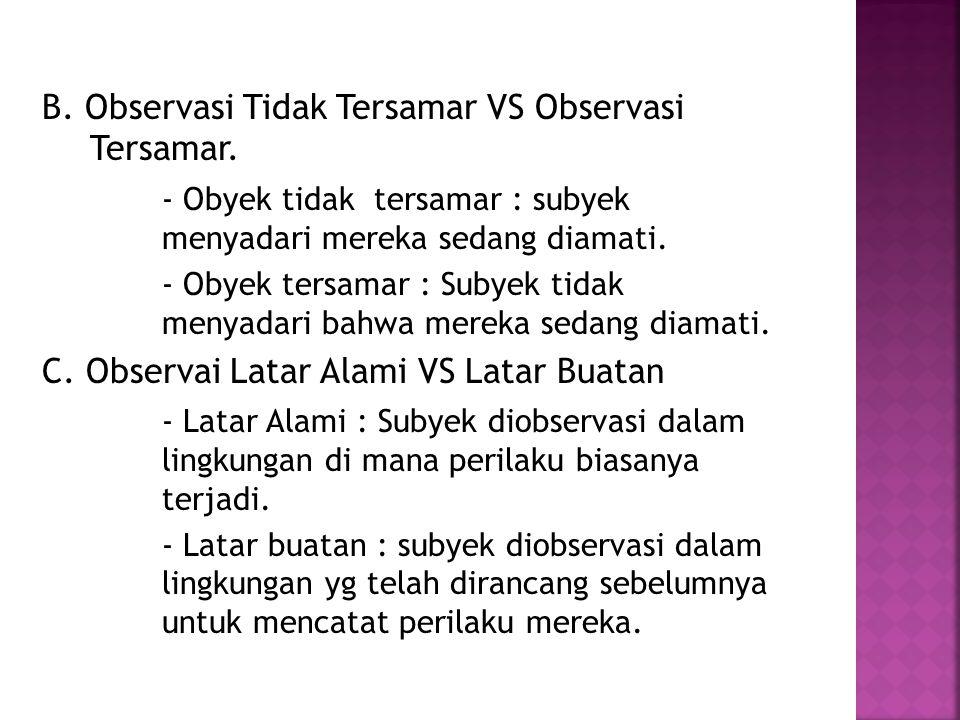 B. Observasi Tidak Tersamar VS Observasi Tersamar.