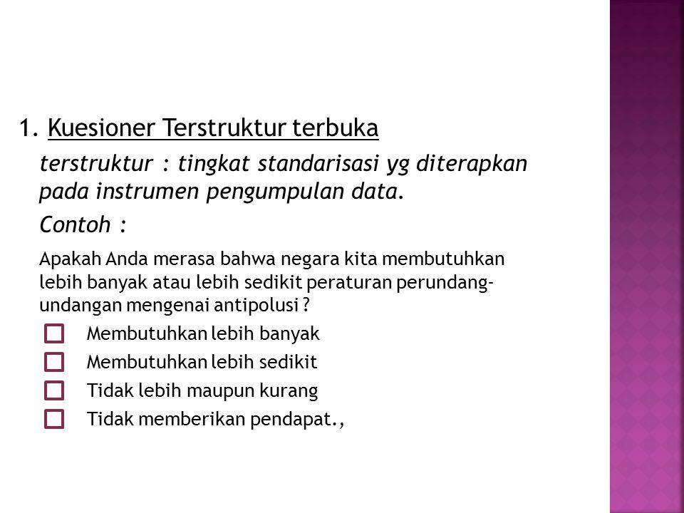 1. Kuesioner Terstruktur terbuka