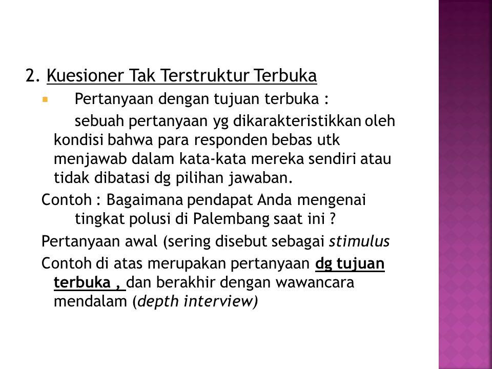 2. Kuesioner Tak Terstruktur Terbuka