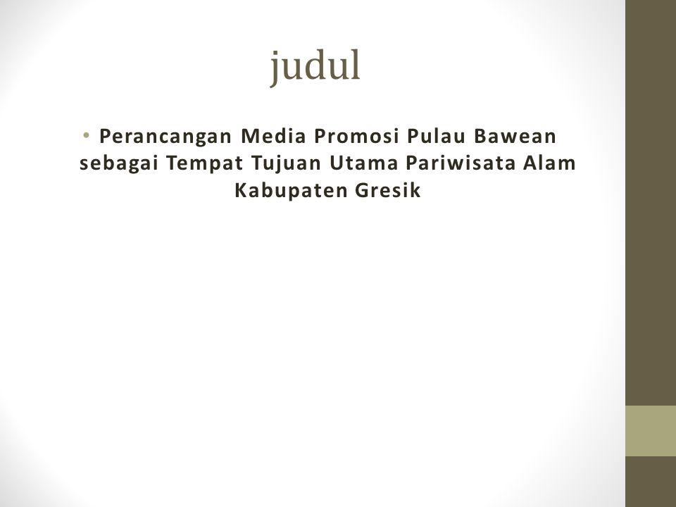 judul Perancangan Media Promosi Pulau Bawean sebagai Tempat Tujuan Utama Pariwisata Alam Kabupaten Gresik.