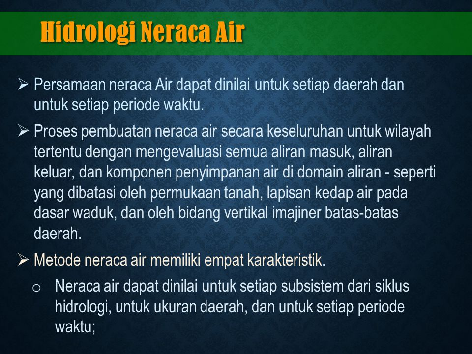 Hidrologi Neraca Air Persamaan neraca Air dapat dinilai untuk setiap daerah dan untuk setiap periode waktu.