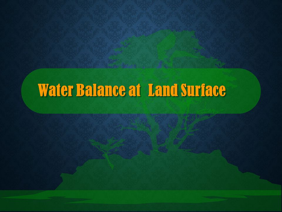Water Balance at Land Surface
