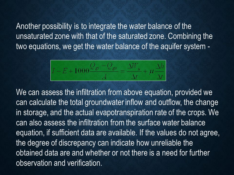 Another possibility is to integrate the water balance of the unsaturated zone with that of the saturated zone. Combining the two equations, we get the water balance of the aquifer system -