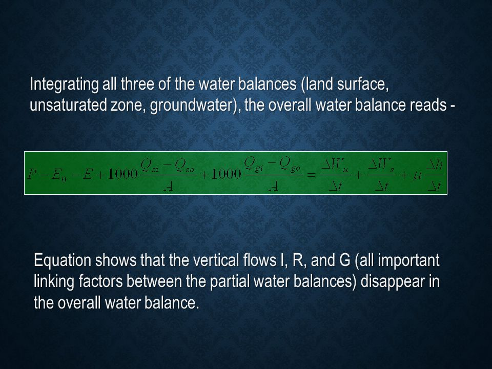 Integrating all three of the water balances (land surface, unsaturated zone, groundwater), the overall water balance reads -