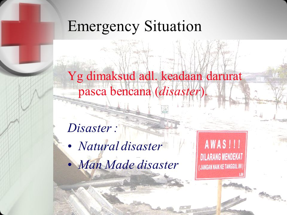 Emergency Situation Yg dimaksud adl. keadaan darurat pasca bencana (disaster). Disaster : Natural disaster.