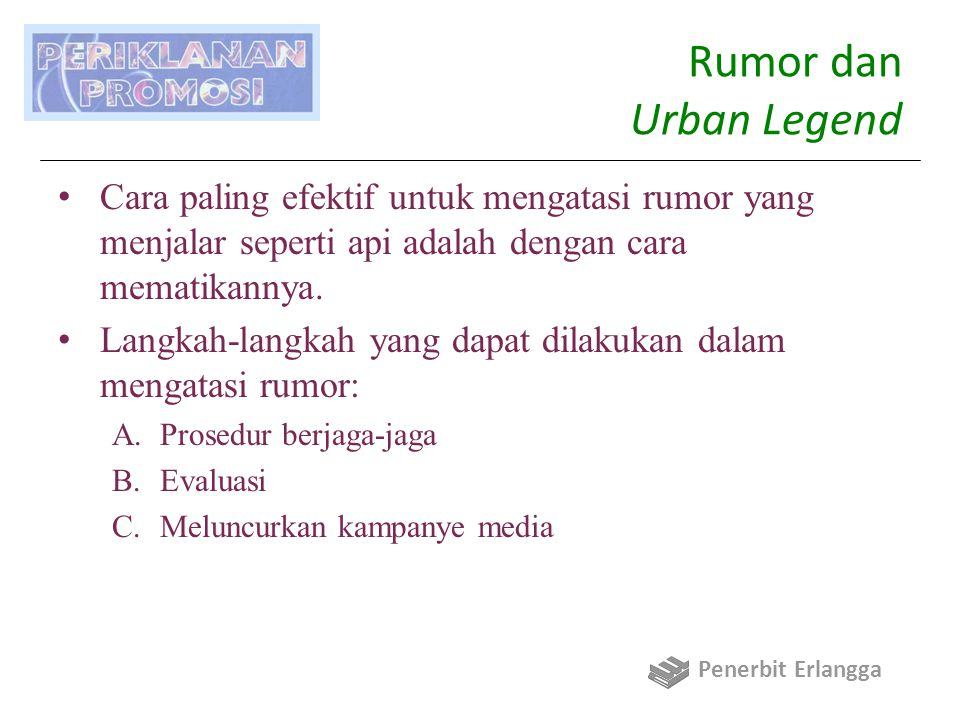 Rumor dan Urban Legend Cara paling efektif untuk mengatasi rumor yang menjalar seperti api adalah dengan cara mematikannya.