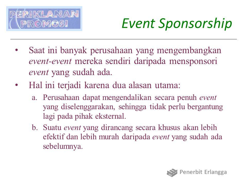Event Sponsorship Saat ini banyak perusahaan yang mengembangkan event-event mereka sendiri daripada mensponsori event yang sudah ada.