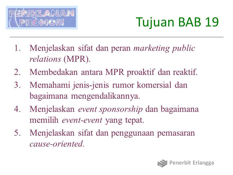 Tujuan BAB 19 Menjelaskan sifat dan peran marketing public relations (MPR). Membedakan antara MPR proaktif dan reaktif.
