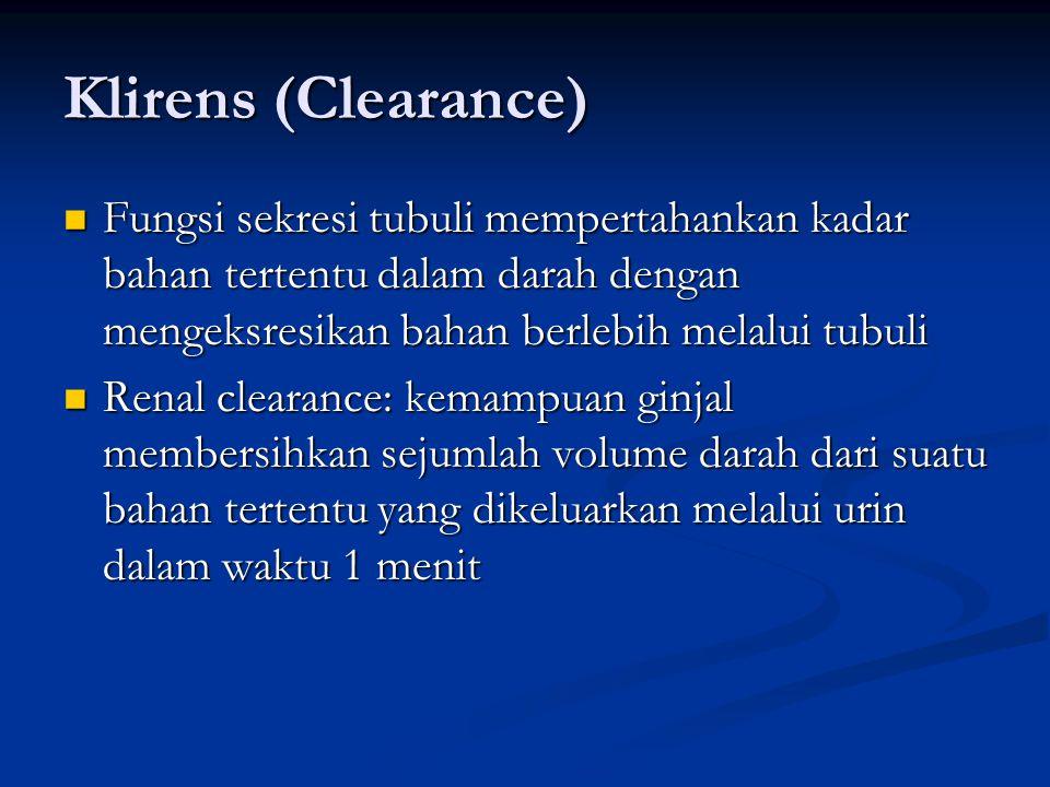 Klirens (Clearance) Fungsi sekresi tubuli mempertahankan kadar bahan tertentu dalam darah dengan mengeksresikan bahan berlebih melalui tubuli.