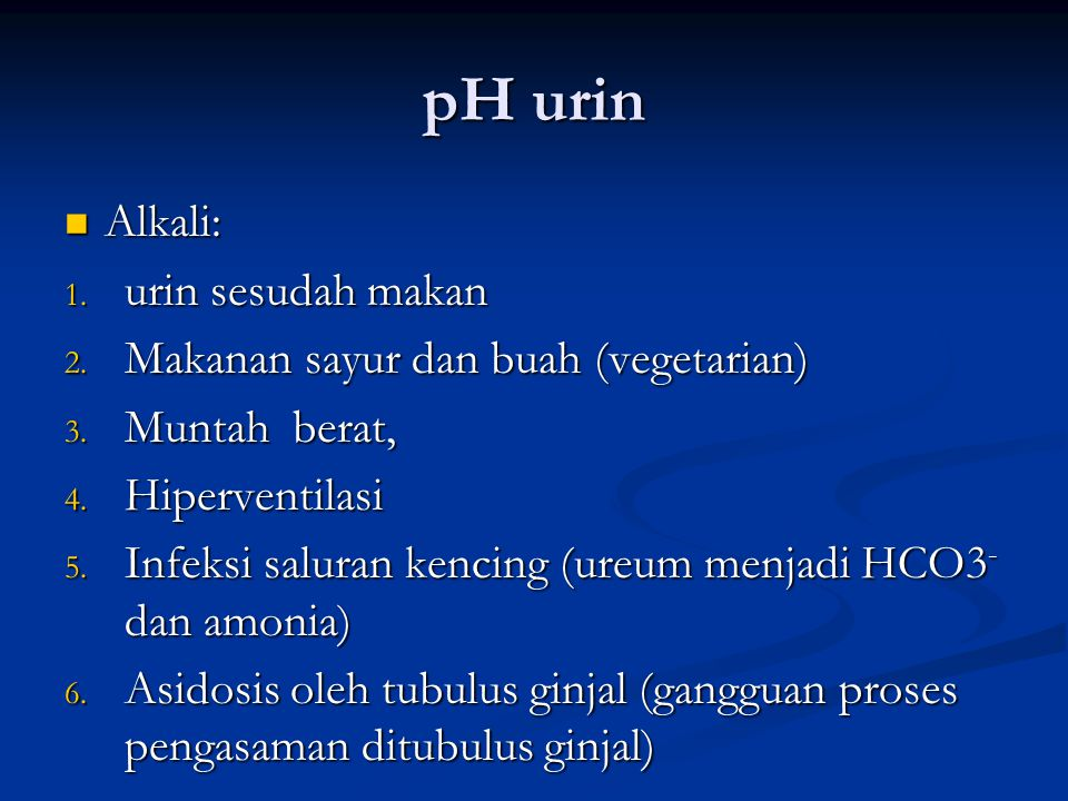 pH urin Alkali: urin sesudah makan Makanan sayur dan buah (vegetarian)
