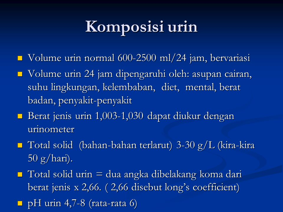 Komposisi urin Volume urin normal 600-2500 ml/24 jam, bervariasi