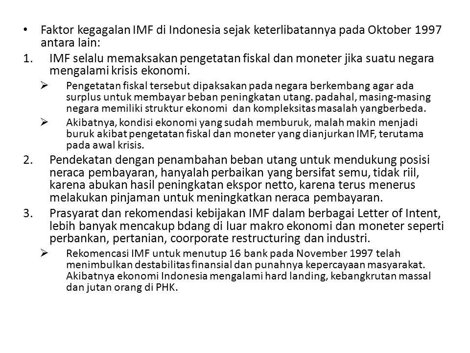 Faktor kegagalan IMF di Indonesia sejak keterlibatannya pada Oktober 1997 antara lain:
